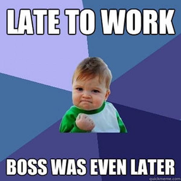 """""""Опоздал на работу? Начальник пришел еще позже"""""""